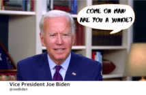 Biden Are you a junkie?